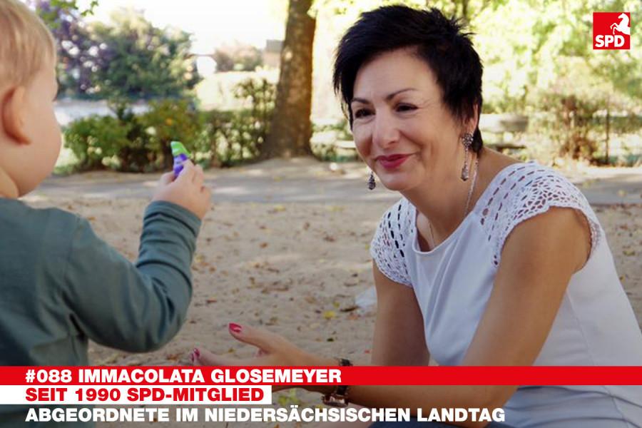 Immacolata Glosemeyer ist seit 1990 SPD-Mitglied. Seit 2017 ist sie Abgeordnete im Niedersächsischen Landtag und hier die Sprecherin für Verbraucherschutz der SPD-Landtagsfraktion. Immacolata ist Gründungsmitglied und Vorsitzende des ersten Wolfsburger Tagesmüttervereins e.V., der mittlerweile in Familienservice e.V. unbenannt wurde. Außerdem ist sie u.a. Mitglied im Behindertenbeirat Wolfsburg, dem Paritätischen Wohlfahrtsverband und sie ist Aufsichtsratsvorsitzende der NEULAND Wohnungsgesellschaft mbH in Wolfsburg.